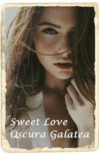 SWEET LOVE by OscuraGalatea