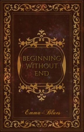 Beginning without end by Emma-Blues