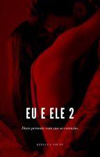 Eu e Ele - 2° Temporada by G4r0t4_An0nim4