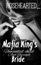 MAFIA King's Unwanted Child And REVENGED Bride! (Book II) by rosehearted_