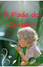 A Fada-Do-Orvalho by PatyWeasley