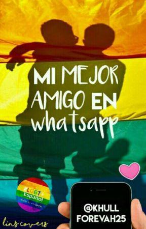 {Pausada} Mi mejor amigo en whatsapp [LGBT#1] by KhullForevah25