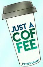 Just a Coffe by Kiediswoman