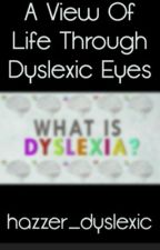 A View Of Life Through Dyslexia Eyes by The_Blue_Flame