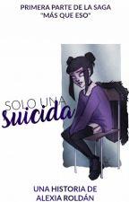 Solo una suicida. by Myonlywriter