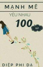 P2- Mạnh Mẽ Yêu Nhau 100 Ngày - Diệp Phi Dạ (đang update) by Ibara_