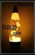 Kidnap ⚣ Joshler || ✔ by cringeydun