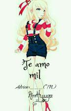 Te amo mil (Adrien y Tú). ••EN EDICIÓN•• [Pausada] by Hyuuga-sama