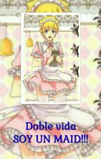 Doble vida.    SOY UN MAID!!! by AirelavUchiha