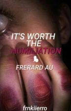 It's Worth the Humiliation // frerard au (sadist/masochist) by frnkiierro