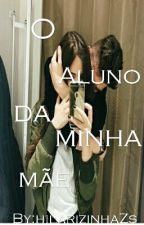 O Aluno Da Minha Mãe (Em Pausa) by hilarizinhaZs