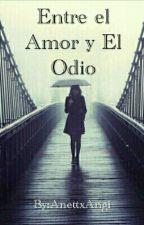 Entre El Amor Y  Odio by AnettxAngi
