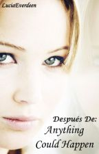Después De: Anything Could Happen (One-Shot) by Luciaeverdeen