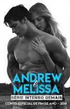 Conto Concluído - Andrew e Melissa / Serie Intenso Demais. by booksromances
