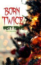 Born Twice (Complete) by KristyPerkins3