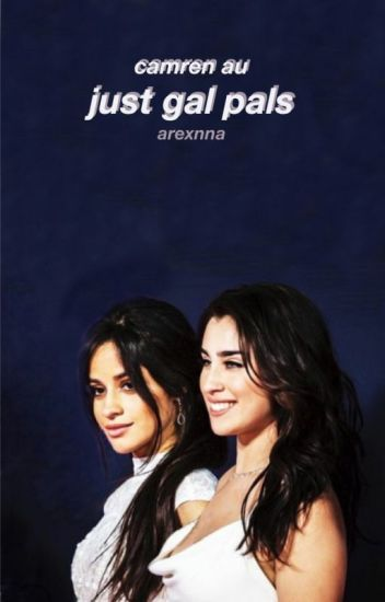 just gal pals   camren au   completed