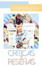 CRITICAS & RESEÑAS by Family_Icecream