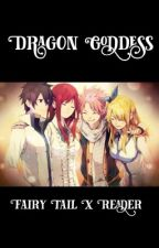 Dragon Goddess: Fairy Tail X Reader by yuli8405