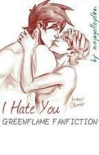I Hate You (Greenflame)  by ninjagolloydkai
