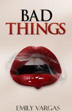 Bad Things. ||Terminada|| by mrspxtatoheadd