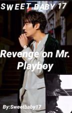 Revenge on Mr.Playboy by SweetBaby17