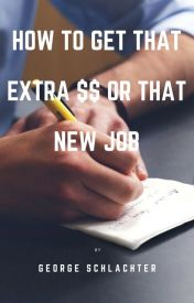 How To Get That Extra $$ Or That New Job by gschlachter