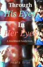 Through His Eyes/ In Her Eyes (KISSWARD) by Fallbear