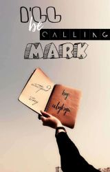 I'll Be Calling MARK (Two-shots Story) by kydmrf