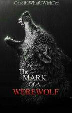 The Mark Of A Werewolf by CarefulWhatUWishFor