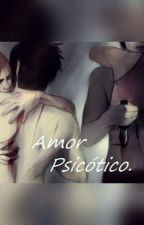 Amor Psicótico by UmPandaPorAi