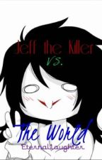 Jeff the Killer Vs. The World by EternalLaughter