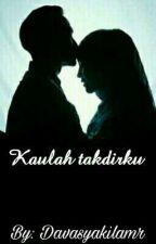 KAULAH TAKDIRKU by Davasyklh