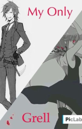 My Only Grell ~Grell X Yandere Reader~ - Natalieblack23