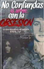 ❥ No Confundas Al Amor Con La Obsesión  || ➳ Chico Yandere & Tú || by -KlauxS