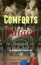 Comforts Of The Palace{Slow Updates} by Phenomenal_W
