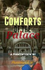 Comforts Of The Palace{2nd Runner Up- Gem Awards} by Phenomenal_W
