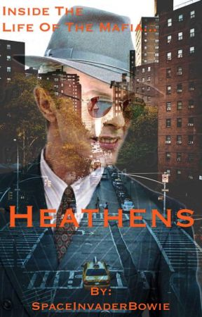 Heathens - Inside The Life Of The Mafia by SpaceInvaderBowie