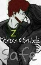 Safe. | Mithzan X Shubble Fanfiction  [ DISCONTINUED ] by LixiaYT