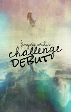 Challenge Debut by Fingerswriter