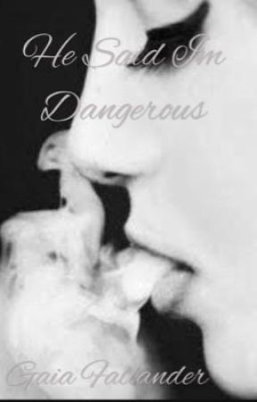 He Said I'm Dangerous by DeathsPhobicz