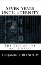 Seven Years Until Eternity: The Rise of the Antichrist by Solomon2010