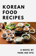 KOREAN FOOD RECIPES by parkheehyo1609