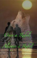 Once a rebel, Always a rebel by slightlynora1569
