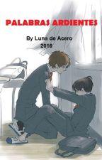 Palabras Ardientes by LunaDeAcero7