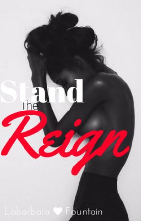 Stand The Reign (On Hold) by UrbannGoddess
