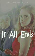 It All Ends [Dramione] by -bitcheese