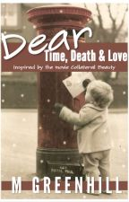 Dear Time, Death and Love - #CollateralBeauty by MNJGreenhill