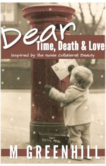 Dear Time, Death and Love - #CollateralBeauty
