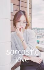 Sarcastic Love [COMPLETED] by May_Rinnie