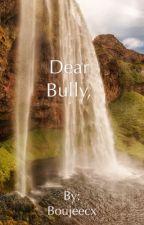 Dear bully by boujeecx